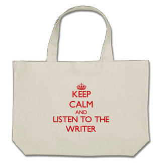 Keep Calm and Listen to the Writer Tote Bags