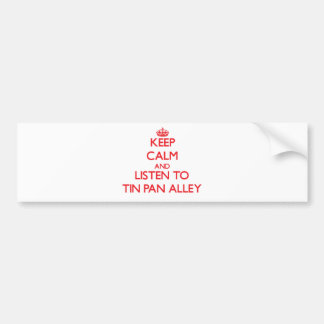 Keep calm and listen to TIN PAN ALLEY Bumper Sticker
