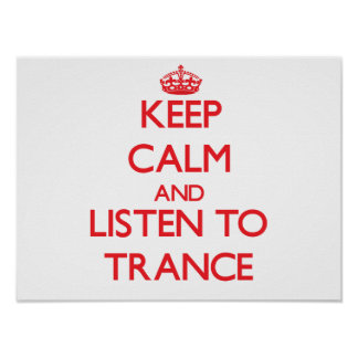 Keep calm and listen to TRANCE Print