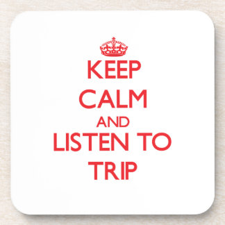 Keep calm and listen to TRIP Beverage Coaster
