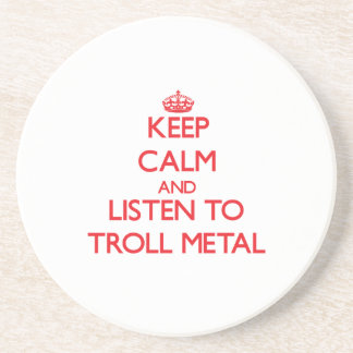 Keep calm and listen to TROLL METAL Coasters