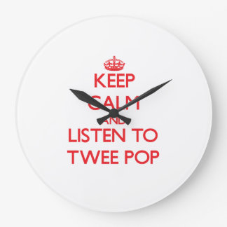Keep calm and listen to TWEE POP Clocks
