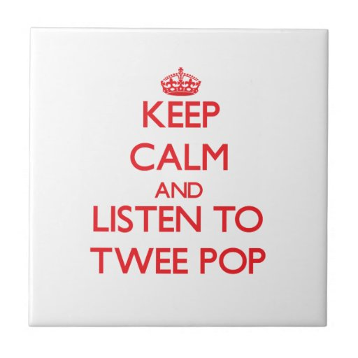 Keep calm and listen to TWEE POP Tile