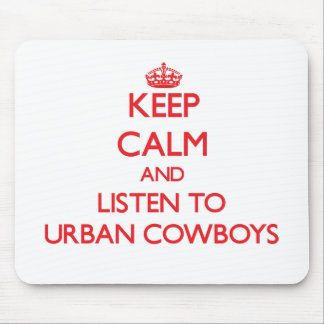 Keep calm and listen to URBAN COWBOYS Mouse Pads