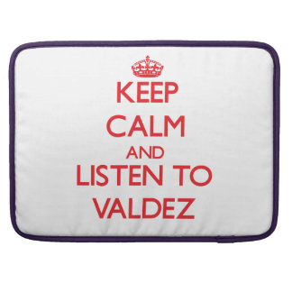 Keep calm and Listen to Valdez Sleeve For MacBook Pro