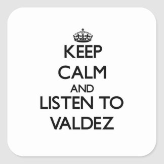 Keep calm and Listen to Valdez Square Stickers