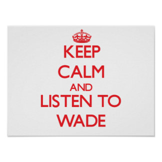 Keep calm and Listen to Wade Poster