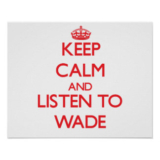 Keep calm and Listen to Wade Posters