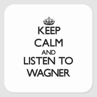 Keep calm and Listen to Wagner Square Sticker