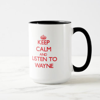 Keep calm and Listen to Wayne Mug