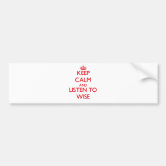 Keep calm and Listen to Wise Bumper Sticker