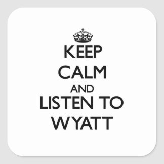 Keep calm and Listen to Wyatt Square Sticker