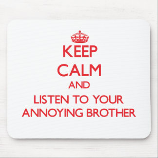 Keep Calm and Listen to  your Annoying Brother Mousepads