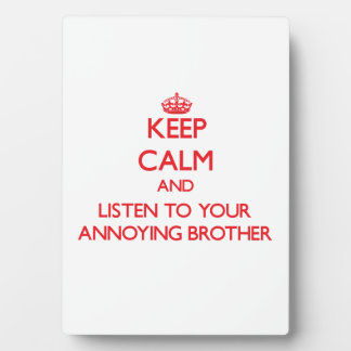 Keep Calm and Listen to your Annoying Brother Plaques
