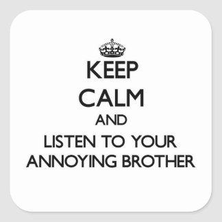 Keep Calm and Listen to  your Annoying Brother Square Sticker