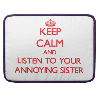 Keep Calm and Listen to your Annoying Sister Sleeves For MacBook Pro