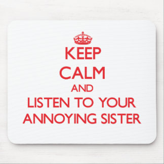 Keep Calm and Listen to  your Annoying Sister Mousepad