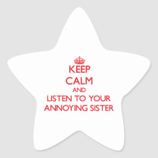 Keep Calm and Listen to  your Annoying Sister Star Stickers