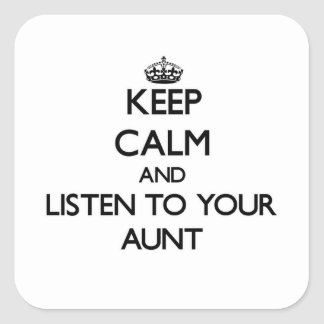 Keep Calm and Listen to  your Aunt Square Sticker