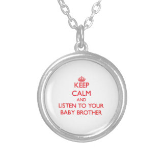 Keep Calm and Listen to  your Baby Brother Personalized Necklace