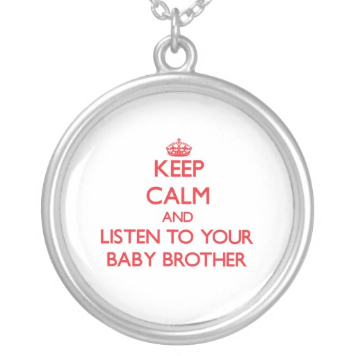 Keep Calm and Listen to  your Baby Brother Custom Jewelry