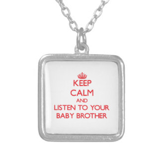 Keep Calm and Listen to your Baby Brother Necklaces