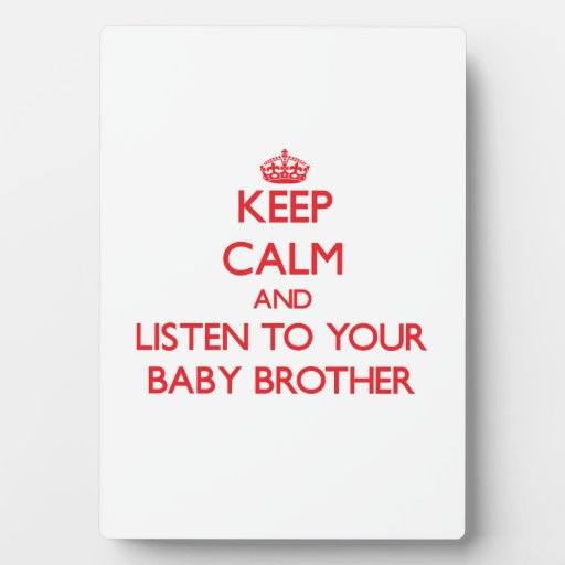 Keep Calm and Listen to  your Baby Brother Photo Plaque