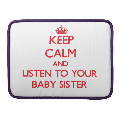 Keep Calm and Listen to  your Baby Sister Sleeve For MacBooks