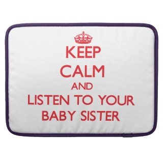 Keep Calm and Listen to  your Baby Sister MacBook Pro Sleeves