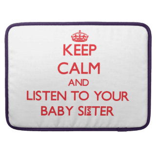 Keep Calm and Listen to  your Baby Sister MacBook Pro Sleeve