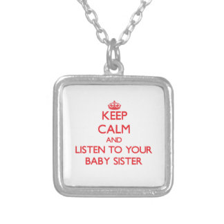 Keep Calm and Listen to  your Baby Sister Personalized Necklace