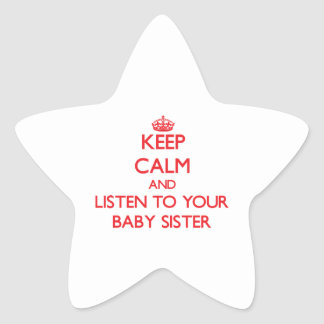 Keep Calm and Listen to  your Baby Sister Sticker