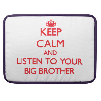 Keep Calm and Listen to  your Big Brother MacBook Pro Sleeves