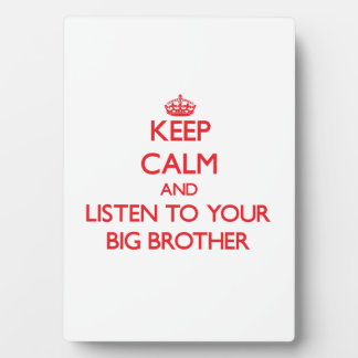 Keep Calm and Listen to  your Big Brother Plaque