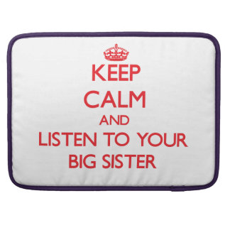 Keep Calm and Listen to  your Big Sister Sleeve For MacBooks