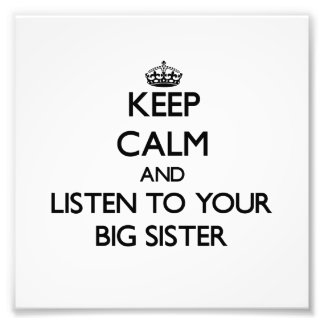 Keep Calm and Listen to  your Big Sister Photo Art
