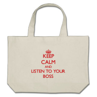 Keep Calm and Listen to  your Boss Tote Bags