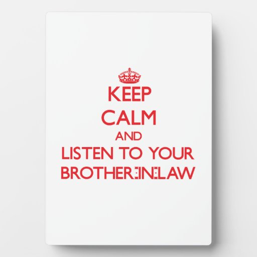 Keep Calm and Listen to  your Brother-in-Law Plaque