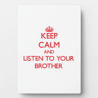 Keep Calm and Listen to your Brother Photo Plaques