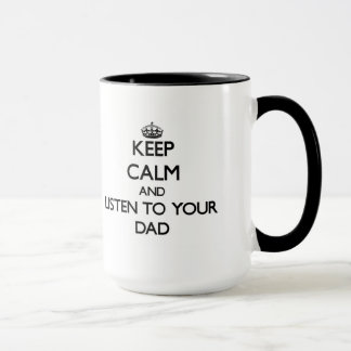Keep Calm and Listen to  your Dad