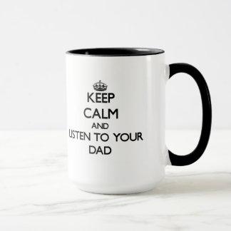 Keep Calm and Listen to  your Dad Mug
