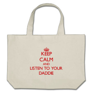Keep Calm and Listen to  your Daddie Tote Bags