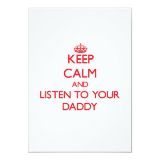 """Keep Calm and Listen to  your Daddy 5"""" X 7"""" Invitation Card"""