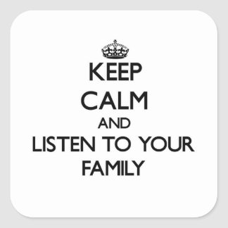 Keep Calm and Listen to  your Family Square Sticker