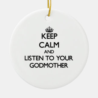 Keep Calm and Listen to  your Godmother Christmas Ornament