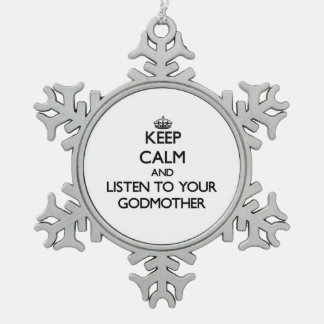 Keep Calm and Listen to  your Godmother Snowflake Pewter Christmas Ornament