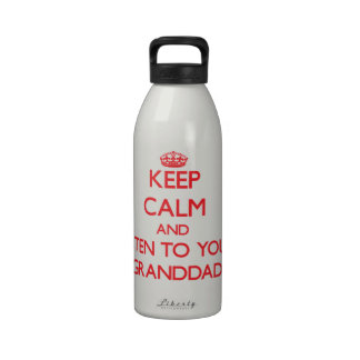 Keep Calm and Listen to  your Granddad Reusable Water Bottles