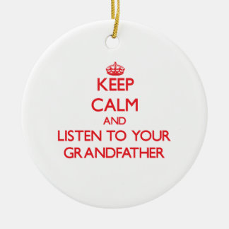 Keep Calm and Listen to  your Grandfather Ornaments