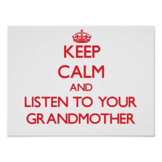 Keep Calm and Listen to  your Grandmother Print
