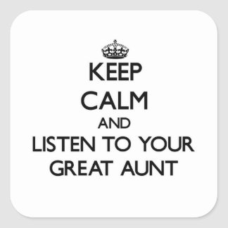 Keep Calm and Listen to  your Great Aunt Square Sticker